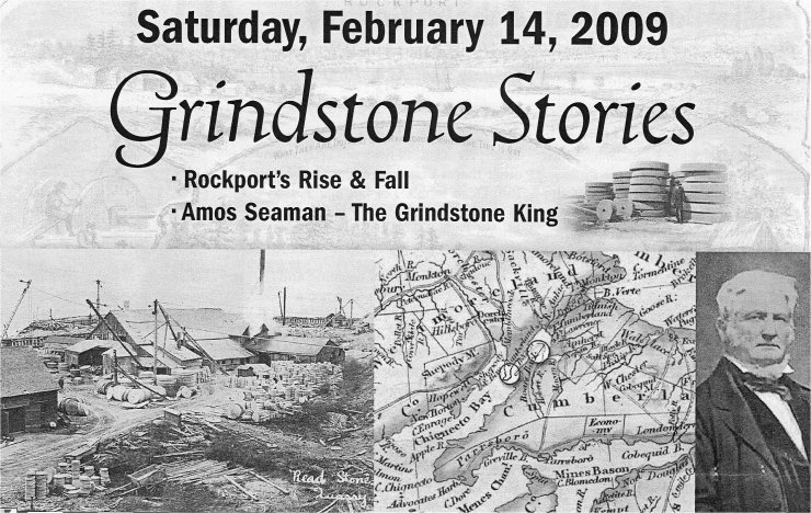 Saturday, February 14, 2009, Grindstone Stories — Rockport's Rise & Fall; Amos Seaman, the Grindstone King