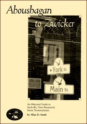 Aboushagan to Zwicker: An Historical Guide to Sackville, New Brunswick Street Nomenclature [cover]